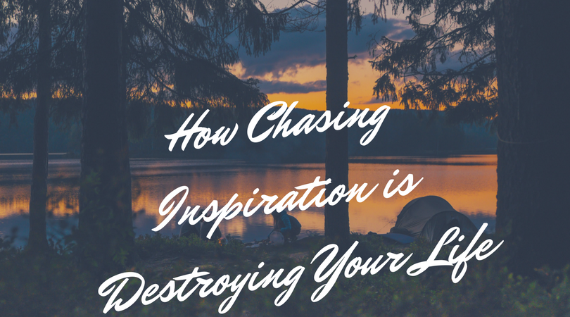 How Chasing Inspiration is Destroying Yo