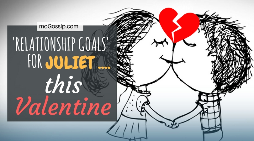 'Relationship Goals' for Juliet ....this Valentine