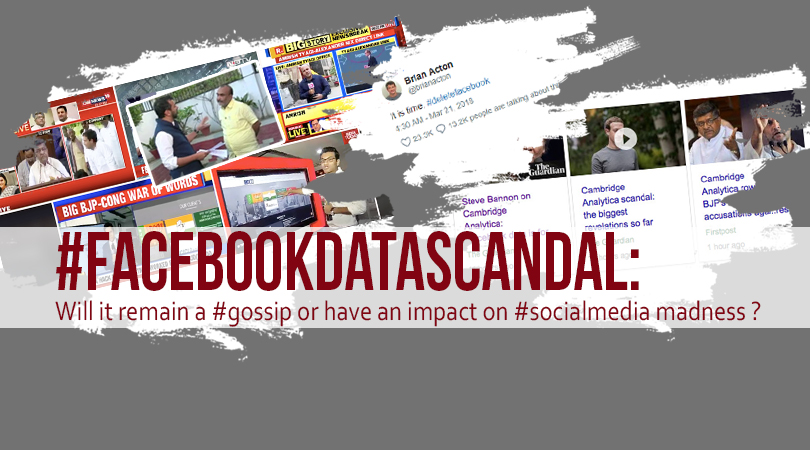 #FacebookDataScandal: Will it remain a #gossip or have an impact on #socialmedia madness ?