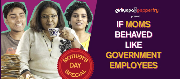 If Moms Behaved Like Government Employees | Girliyapa