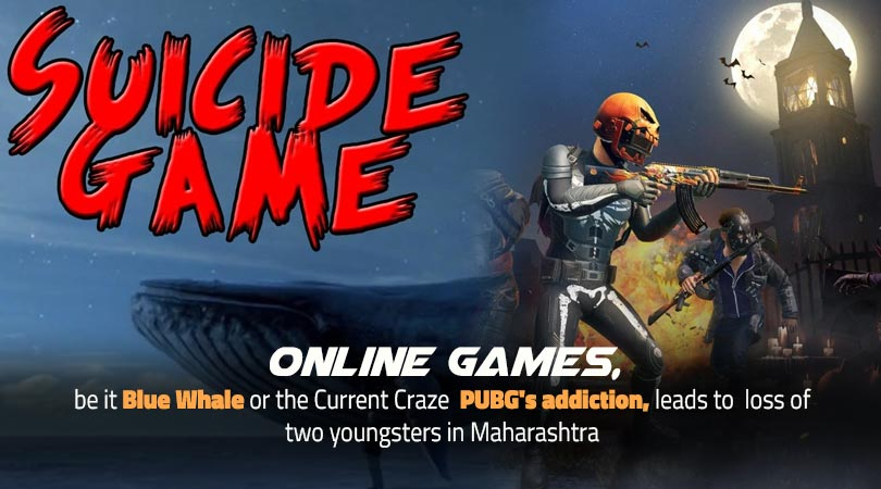 Online Games, be it Blue Whale or the Current Craze  PUBG's addiction, leads to  loss of two youngsters in Maharashtra