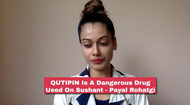 #QUTIPIN is a dangerous drug used on Sushant - Payal Rohatgi